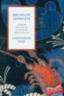 Bachelor Japanists : Japanese Aesthetics and Western Masculinities - eBook