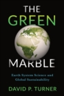 The Green Marble : Earth System Science and Global Sustainability - eBook