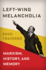 Left-Wing Melancholia : Marxism, History, and Memory - eBook