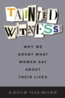 Tainted Witness : Why We Doubt What Women Say About Their Lives - eBook