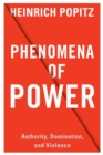 Phenomena of Power : Authority, Domination, and Violence - eBook