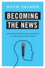Becoming the News : How Ordinary People Respond to the Media Spotlight - eBook