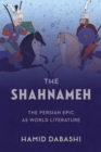 The Shahnameh : The Persian Epic as World Literature - eBook