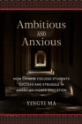 Ambitious and Anxious : How Chinese College Students Succeed and Struggle in American Higher Education - eBook