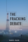The Fracking Debate : The Risks, Benefits, and Uncertainties of the Shale Revolution - eBook