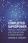 The Conflicted Superpower : America's Collaboration with China and India in Global Innovation - eBook