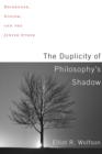 The Duplicity of Philosophy's Shadow : Heidegger, Nazism, and the Jewish Other - eBook