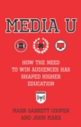 Media U : How the Need to Win Audiences Has Shaped Higher Education - eBook