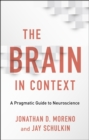 The Brain in Context : A Pragmatic Guide to Neuroscience - eBook