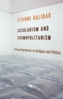 Secularism and Cosmopolitanism : Critical Hypotheses on Religion and Politics - eBook