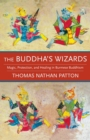 The Buddha's Wizards : Magic, Protection, and Healing in Burmese Buddhism - eBook