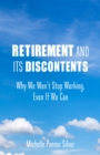 Retirement and Its Discontents : Why We Won't Stop Working, Even if We Can - eBook