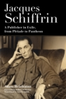 Jacques Schiffrin : A Publisher in Exile, from Pleiade to Pantheon - eBook