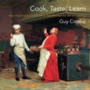 Cook, Taste, Learn : How the Evolution of Science Transformed the Art of Cooking - eBook