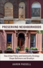 Preserving Neighborhoods : How Urban Policy and Community Strategy Shape Baltimore and Brooklyn - eBook