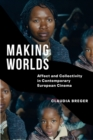Making Worlds : Affect and Collectivity in Contemporary European Cinema - eBook