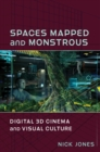Spaces Mapped and Monstrous : Digital 3D Cinema and Visual Culture - eBook