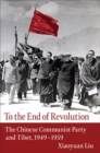To the End of Revolution : The Chinese Communist Party and Tibet, 1949-1959 - eBook