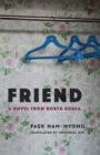 Friend : A Novel from North Korea - eBook