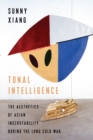 Tonal Intelligence : The Aesthetics of Asian Inscrutability During the Long Cold War - eBook