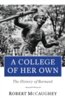 A College of Her Own : The History of Barnard - eBook
