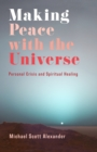 Making Peace with the Universe : Personal Crisis and Spiritual Healing - eBook