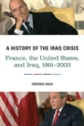 A History of the Iraq Crisis : France, the United States, and Iraq, 1991-2003 - Book