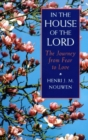 In the House of the Lord : The Journey from Fear to Love - Book