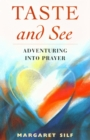 Taste and See : Adventuring into Prayer - Book
