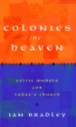 Colonies of Heaven : Celtic Models for Today's Church - Book
