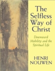 The Selfless Way of Christ : Downward Mobility and the Spiritual Life - Book
