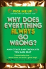 Why Does Everything Always Go Wrong? : And Other Bad Thoughts You Can Beat - Book