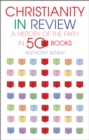 Christianity in Review : A History of the Faith in 50 Books - eBook