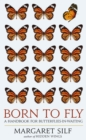Born to Fly : A Handbook for Butterflies-in-Waiting - Book