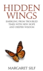 Hidden Wings : Emerging from troubled times with new hope and deeper wisdom - Book