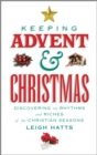 Keeping Advent and Christmas : Discovering the Rhythms and Riches of the Christian Seasons - Book