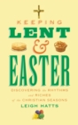 Keeping Lent and Easter : Discovering the Rhythms and Riches of the Christian Seasons - Book