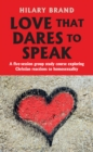 Love That Dares to Speak : A five-session group study course exploring Christian reactions to homosexuality - Book
