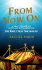 From Now On : A Lent Course on Hope and Redemption in The Greatest Showman - eBook