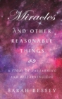 Miracles and Other Reasonable Things : A story of unlearning and relearning God - Book