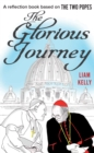 The Glorious Journey : A reflection book based on The Two Popes - Book