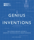 Science Museum - Genius Inventions : The Stories Behind History's Greatest Technological Breakthroughs - Book