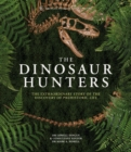 The Dinosaur Hunters : The Extraordinary Story of the Discovery of Prehistoric Life - Book