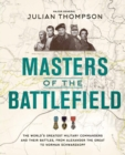 Masters of the Battlefield : The World's Greatest Military Commanders and Their Battles, from Alexander the Great to Norman Schwarzkopf - Book