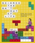 Science the Sh*t Out of Life : Nerdy Solutions to Life's Little Problems - Book