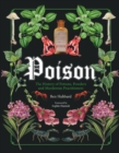 Poison : The History of Potions, Powders and Murderous Practitioners - Book