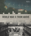 World War II from Above : A History in Maps and Satellite Photographs - Book