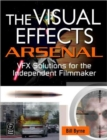 The Visual Effects Arsenal : VFX Solutions for the Independent Filmmaker - Book
