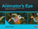 The Animator's Eye : Adding Life to Animation with Timing, Layout, Design, Color and Sound - Book