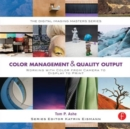 Color Management & Quality Output: Working with Color from Camera to Display to Print : (The Digital Imaging Masters Series) - Book